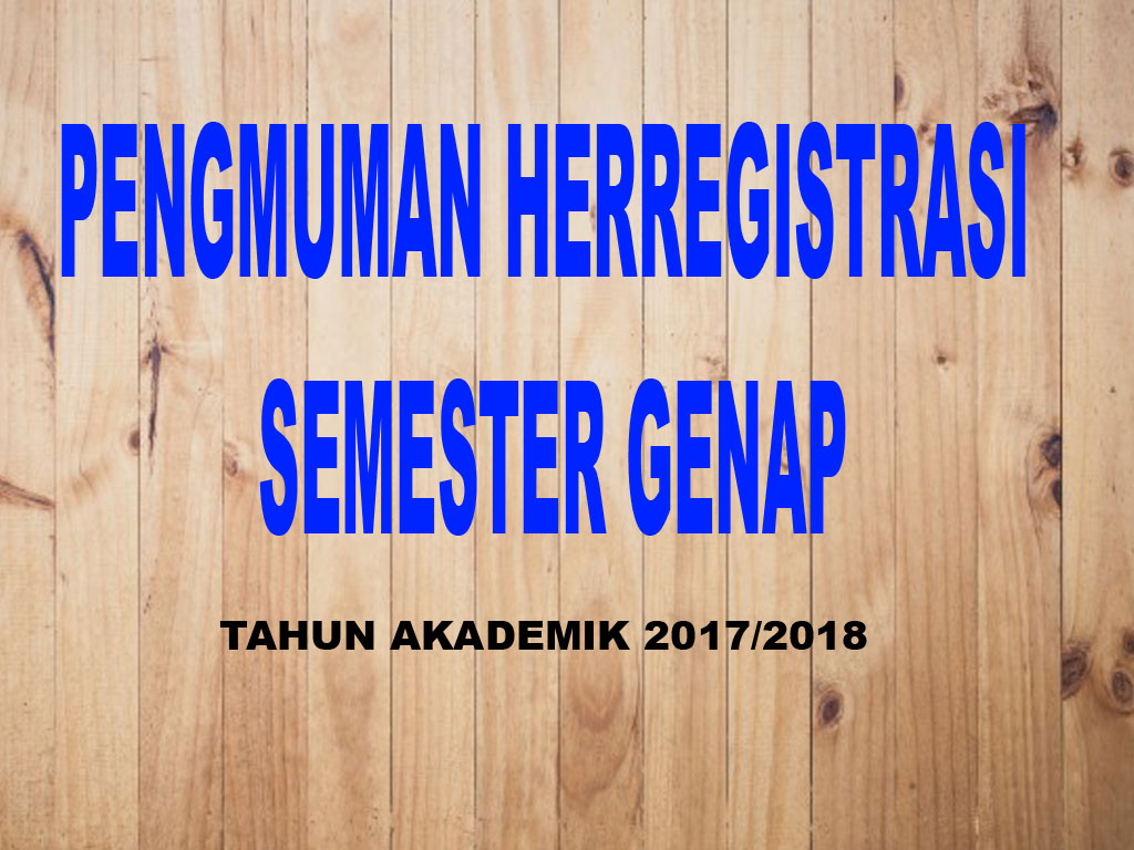 Pengumuman Herregistrasi Semester Genap TA 2017/2018